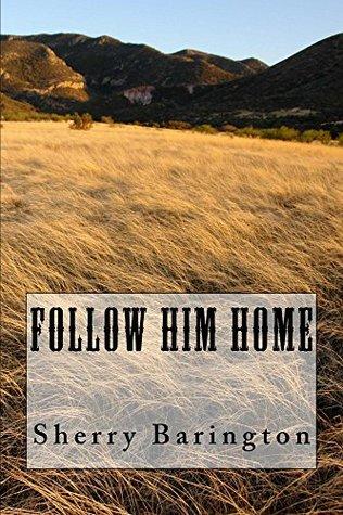 Follow Him Home  by  Sherry Barington