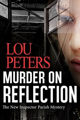Murder On Reflection: The New Inspector Parish Mystery  by  Lou Peters