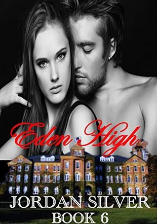 Eden High: Book 6 (Eden High #6)  by  Jordan Silver