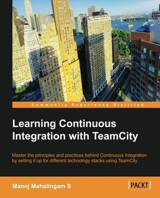 Learning Continuous Integration with TeamCity Manoj Mahalingam S