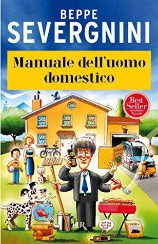 Manuale delluomo domestico  by  Beppe Severgnini