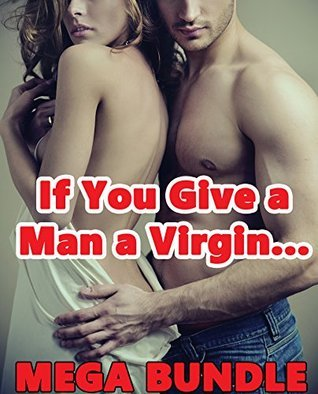 If You Give a Man a Virgin... 20 Story Bundle (Taboo Explicit Tales of Horny Older Men Younger Women First Time Encounters)(Massive Box Set Collection Erotic Romance Stories)  by  Miss Smutston