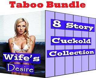 Wifes Desire: Taboo BUNDLE (8 Story Cuckold Collection Box Set)  by  Morgana Loveless