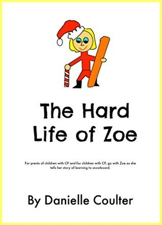 The Hard Life of Zoe  by  Danielle Coulter