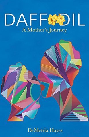 DAFFODIL: A Mothers Journey  by  DeMetria Hayes