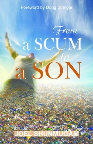 From a Scum to a Son  by  Joel Shunmugam