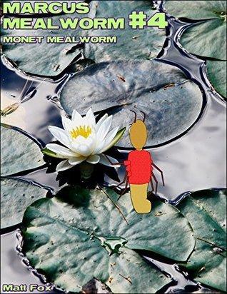 Marcus Mealworm #4: Monet Mealworm  by  Matt Fox
