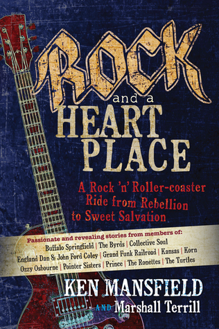 Rock and a Heart Place: A Rock n Roller-coaster Ride from Rebellion to Sweet Salvation  by  Ken Mansfield