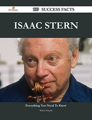 Isaac Stern 139 Success Facts - Everything you need to know about Isaac Stern Walter Murphy