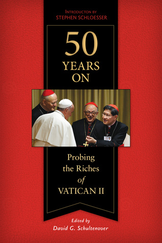 50 Years On: Probing the Riches of Vatican II David Schultenover