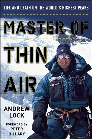 Master of Thin Air: Life and Death on the Worlds Highest Peaks Andrew Lock