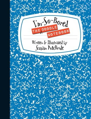 The Im-So-Bored Doodle Notebook  by  Susan  McBride