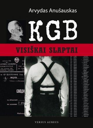 KGB. Visiškai slaptai Arvydas Anusauskas