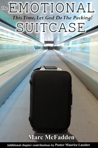 The Emotional Suitcase: This Time, Let God Do The Packing!  by  Marc McFadden