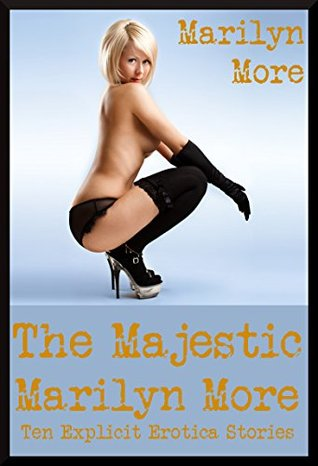 The Majestic Marilyn More: Ten Explicit Erotica Stories Marilyn More