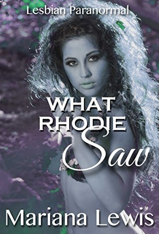 What Rhodie Saw: lesbian paranormal  by  Mariana Lewis