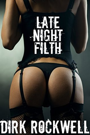 Late Night Filth (Filthy Vegas Weekend Book 3)  by  Dirk Rockwell