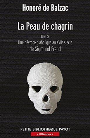 La peau de chagrin: Suivi de : Une névrose diabolique au 17e siècle (Sigmund Freud)  by  Honoré de Balzac