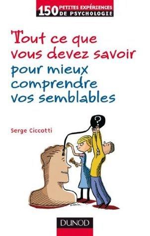 Tout ce que vous devez savoir pour mieux comprendre vos semblables Serge Ciccotti