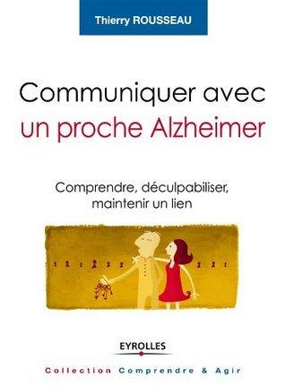 Communiquer avec un proche Alzheime  by  Thierry Rousseau