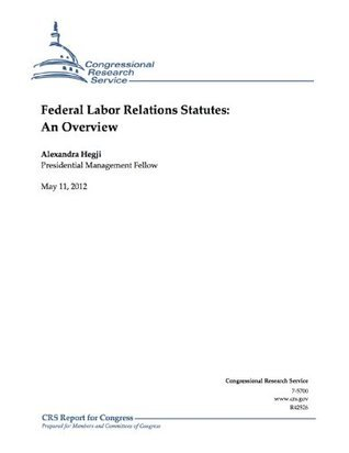 Federal Labor Relations Statutes: An Overview  by  Alexandra Hegji