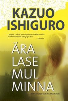 Ära lase mul minna  by  Kazuo Ishiguro