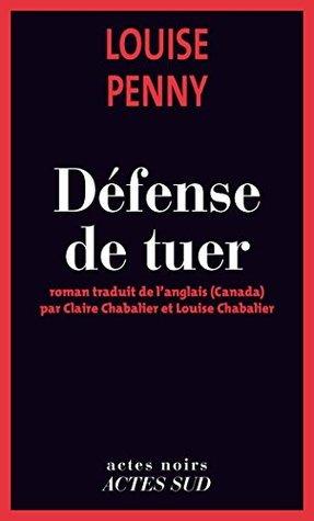 Défense de tuer: Une enquête de linspecteur-chef Armand Gamache (Une enquête de linspecteur-chef Armand Gamache 4) Louise Penny