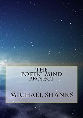 The Poetic Mind Project Michael Shanks