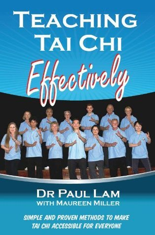 Teaching Tai Chi Effectively  by  Dr. Paul Lam by Paul Lam