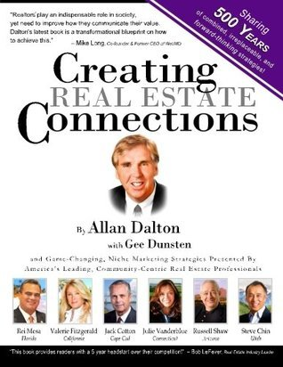 Creating Real Estate Connections: Combining 500 Years of Real Estate Experience and Strategies. Allan Dalton