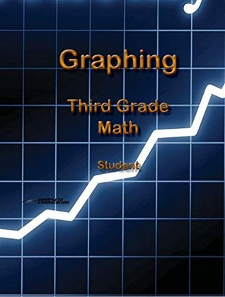 Graphing - Third Grade Math Student Manual (Voyages - Third Grade Kindle Textbooks)  by  Grace Carpenter