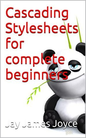 Cascading Stylesheets for complete beginners: cascading style sheets codes, cascading style sheets pdf, types of cascading style sheets, cascading style sheets example  by  Jay James Joyce