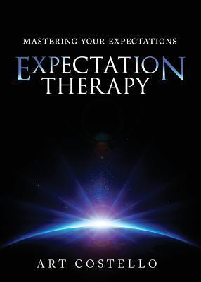 Expectation Therapy: Mastering Your Expectations Art Costello