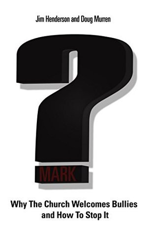 Question Mark: Why the Church Welcomes Bullies and How to Stop It Jim Henderson