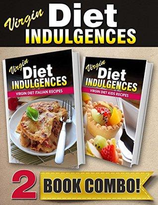 Virgin Diet Italian Recipes and Virgin Diet Kids Recipes: 2 Book Combo  by  Julia Ericsson