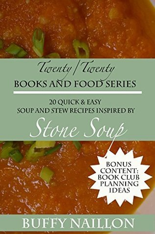 20 Quick and Easy Winter Soup and Stew Recipes Inspired Stone Soup: Bonus Content - Book Club Ideas/ Questions for The Hobbit, LOTR/ Lord of the Rings... (Twenty Twenty Books and Food) by Buffy Naillon