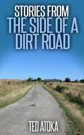 Stories from the Side of a Dirt Road  by  Ted Atoka