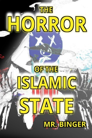 The Horror of the Islamic State  by  Mr. Binger