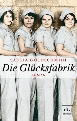 Die Glücksfabrik  by  Saskia Goldschmidt