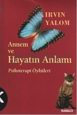 Annem ve Hayatın Anlamı: Psikoterapi Öyküleri  by  Irvin D. Yalom