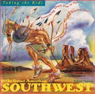 Taking the Kids to the Great American Southwest (Taking the Kids regional guides Book 1)  by  Eileen Ogintz