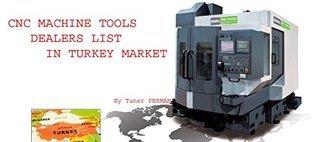 CNC Machine Tools Dealers List in TURKEY Market.  by  Taner Perman