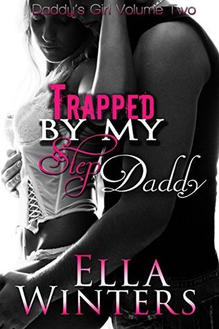 Trapped  by  my Step Daddy (Daddys Girl Book 2) by Ella Winters