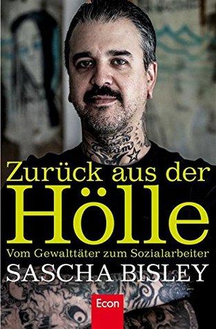 Zurück aus der Hölle: Vom Gewalttäter zum Sozialarbeiter Sascha Bisley