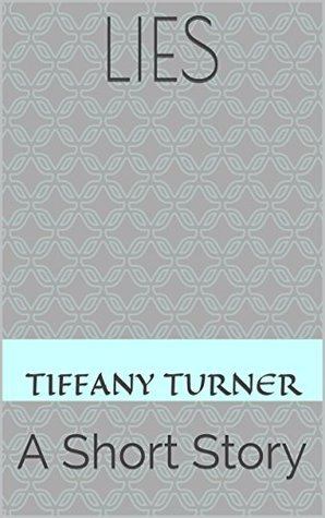Lies: A Short Story  by  Tiffany Turner
