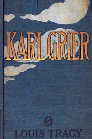 KARL GRIER: the strange story of a man with a sixth sense Louis Tracy Tracy