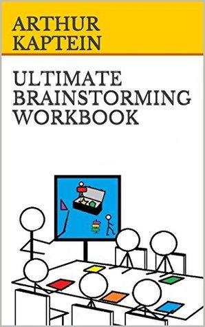 Ultimate Brainstorming Workbook: Textbook Arthur Kaptein
