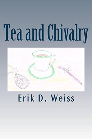 Tea and Chivalry  by  Erik Weiss