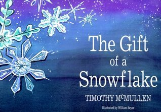 The Gift of a Snowflake  by  Timothy McMullen