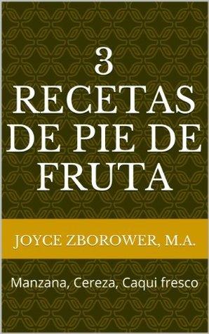 3 Recetas de Pie de Fruta -- Manzana, Cereza, Caqui fresco (Spanish Food and Nutrition Series nº 4)  by  Joyce Zborower